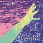 we were evergreen towards