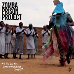 The Zomba Prison Project - I Have No Everything Here