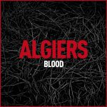 Algiers - Blood